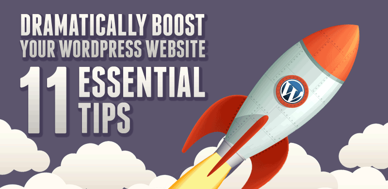 Dramatically Boost Your WordPress Website With These 11 Essential Tips